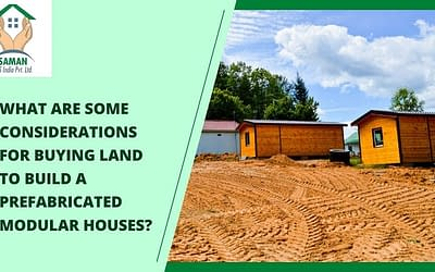 What are Some Considerations for Buying Land to Build a Prefabricated Modular Houses?